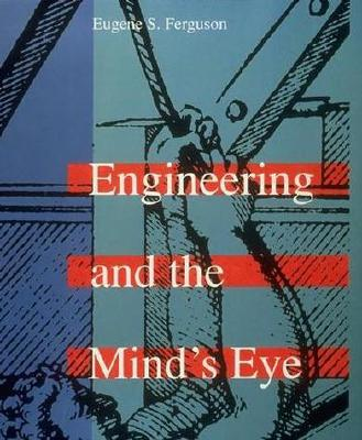 Engineering and the Mind's Eye By Ferguson, Eugene S.